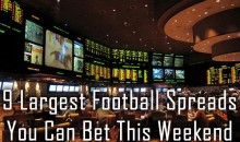 9 Largest Football Spreads You Can Bet This Weekend