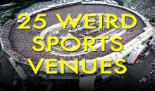 25 Weird Sports Venues