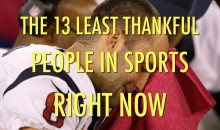 13 Least Thankful People in Sports Right Now