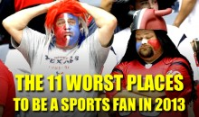 The 11 Worst Places to Be a Sports Fan in 2013