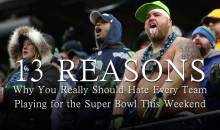 13 Reasons Why You Really Should Hate Every Team Playing for the Super Bowl This Weekend