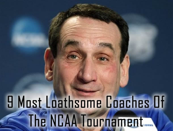 9 Most Loathsome Coaches Of The NCAA Tournament