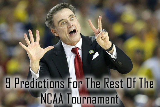 9 Predictions For The Rest Of The NCAA Tournament