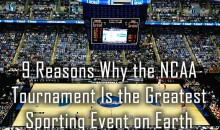 9 Reasons Why the NCAA Tournament Is the Greatest Sporting Event on Earth