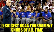 9 Biggest NCAA Tournament Snubs of All Time