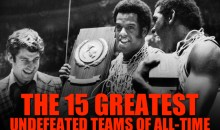 The 15 Greatest Undefeated Teams of All-Time