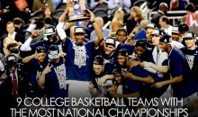 9 College Basketball Teams with the Most National Championships
