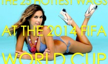25 Hottest WAGs of the 2014 FIFA World Cup