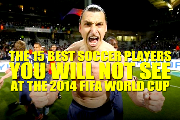 best players you won't see at 2014 fifa world cup