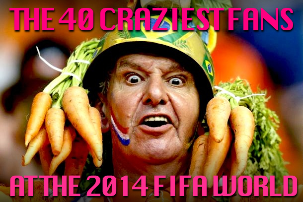 Crazy Fans 2014 FIFA World Cup