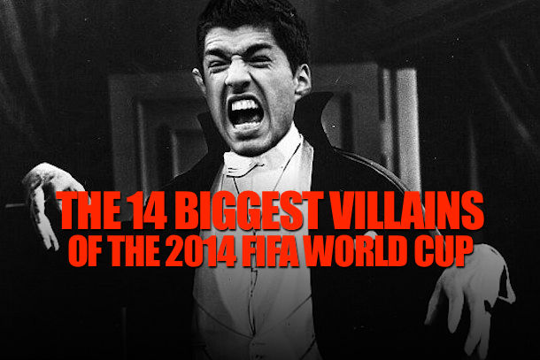 biggest villains 2014 world cup
