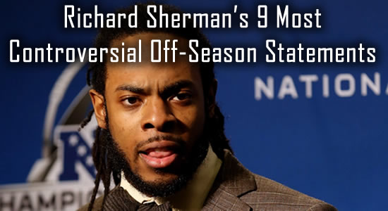 Richard Sherman's 9 Most Controversial Off-Season Statements