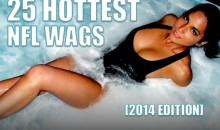 25 Hottest NFL WAGs (2014 Edition)