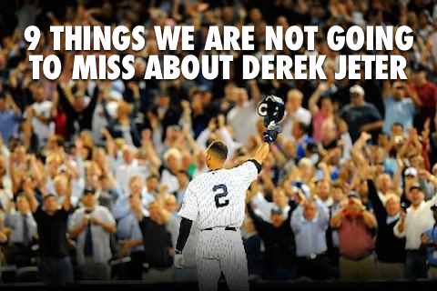 things we are not going to miss about derek jeter