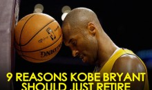 9 Reasons Why Kobe Bryant Should Just Retire