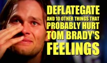 Deflategate and 10 Other Things That Probably Hurt Tom Brady's Feelings