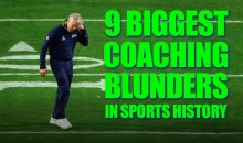 9 Biggest Coaching Blunders in Sports History