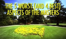 The 5 Worst (And 4 Best) Aspects of The Masters