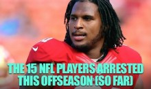 The 15 NFL Players Arrested This Offseason (So Far)