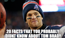 20 Facts That You Probably Didn't Know About Tom Brady (Video)
